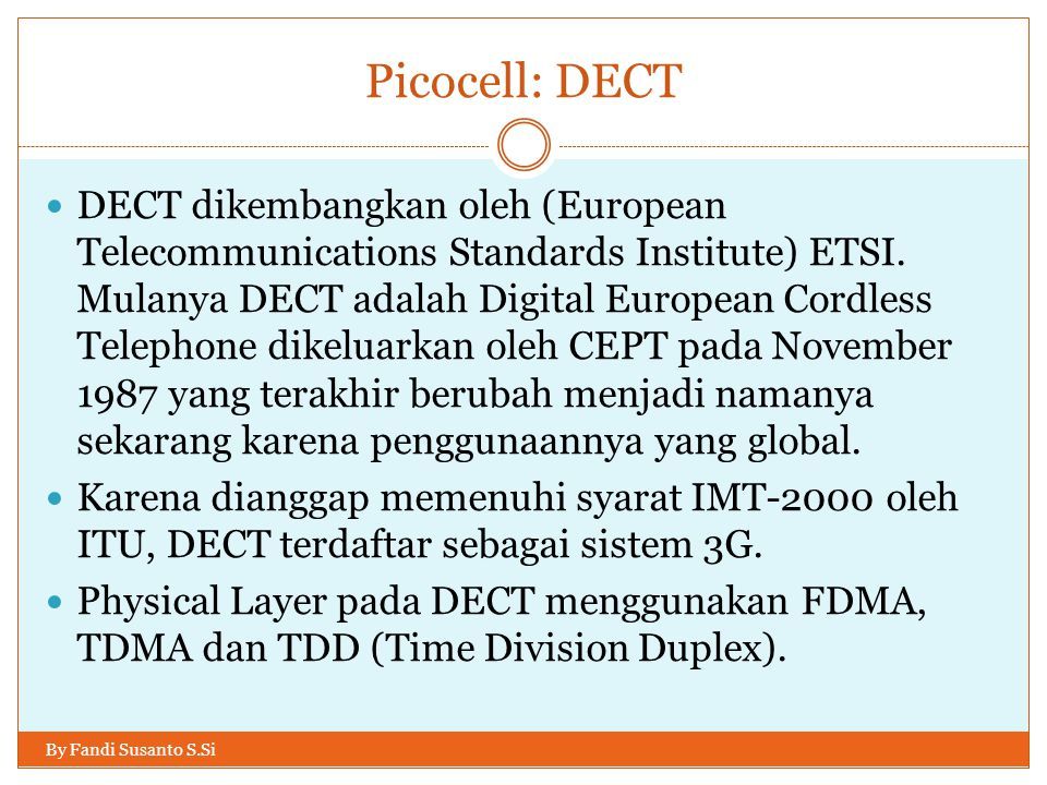 Picocell: DECT By Fandi Susanto S.Si  DECT dikembangkan oleh (European Telecommunications Standards Institute) ETSI.
