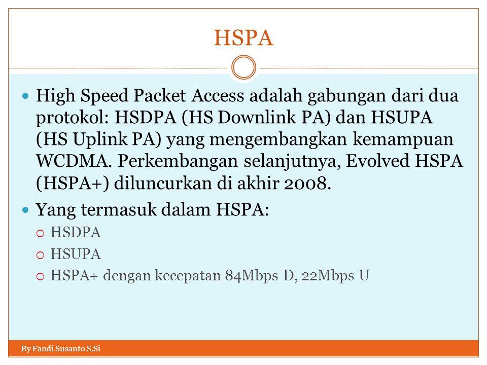 HSPA By Fandi Susanto S.Si  High Speed Packet Access adalah gabungan dari dua protokol: HSDPA (HS Downlink PA) dan HSUPA (HS Uplink PA) yang mengemba