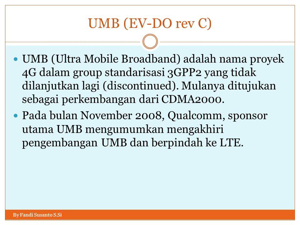 UMB (EV-DO rev C) By Fandi Susanto S.Si  UMB (Ultra Mobile Broadband) adalah nama proyek 4G dalam group standarisasi 3GPP2 yang tidak dilanjutkan lag
