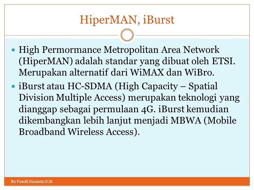 HiperMAN, iBurst By Fandi Susanto S.Si  High Permormance Metropolitan Area Network (HiperMAN) adalah standar yang dibuat oleh ETSI. Merupakan alterna