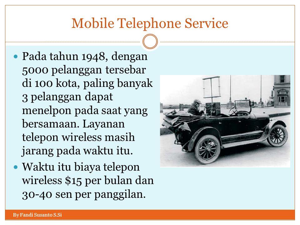 Mobile Telephone Service By Fandi Susanto S.Si  Pada tahun 1948, dengan 5000 pelanggan tersebar di 100 kota, paling banyak 3 pelanggan dapat menelpon