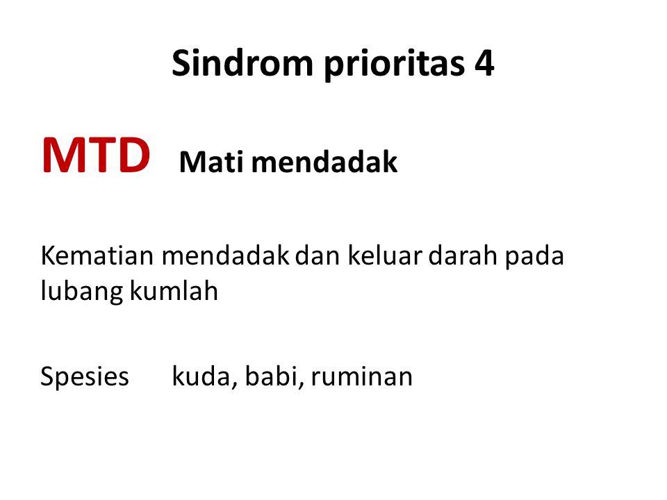 Sindrom prioritas 4 MTD Mati mendadak Kematian mendadak dan keluar darah pada lubang kumlah Spesies kuda, babi, ruminan