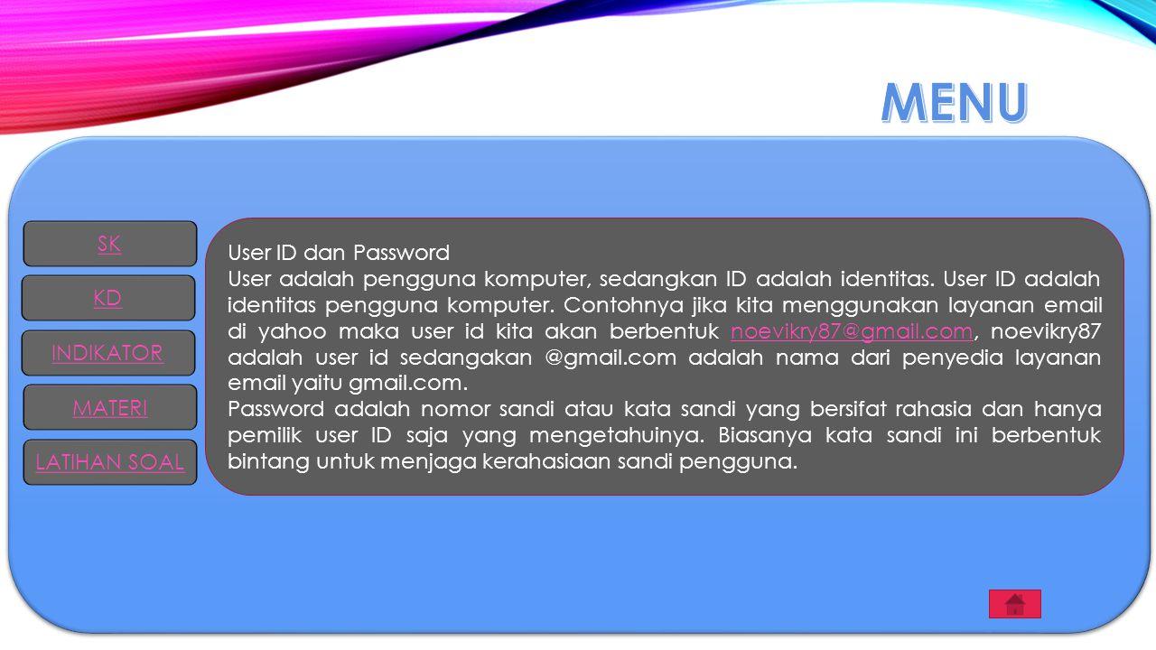 User ID dan Password User adalah pengguna komputer, sedangkan ID adalah identitas. User ID adalah identitas pengguna komputer. Contohnya jika kita men