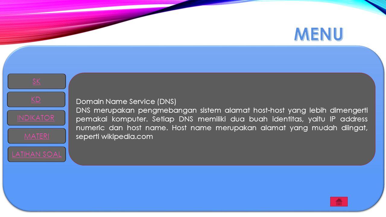 Domain Name Service (DNS) DNS merupakan pengmebangan sistem alamat host-host yang lebih dimengerti pemakai komputer. Setiap DNS memiliki dua buah iden