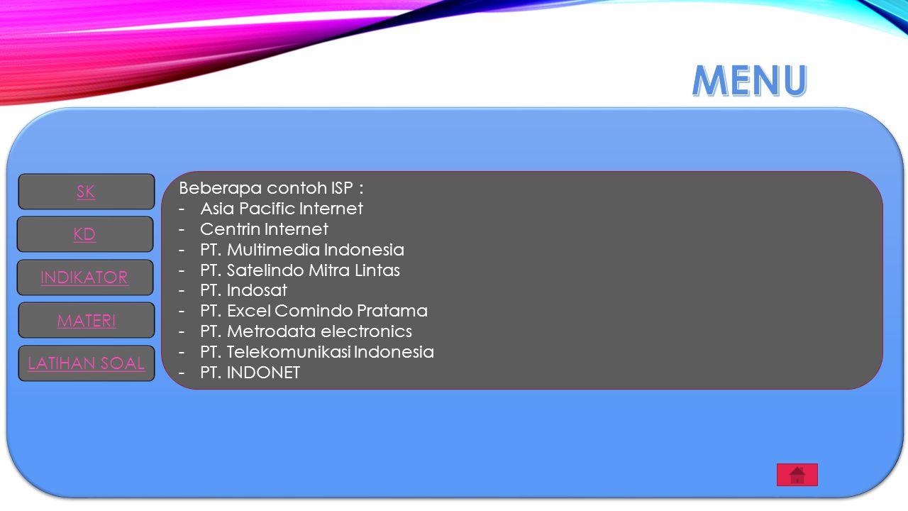 Beberapa contoh ISP : -Asia Pacific Internet -Centrin Internet -PT. Multimedia Indonesia -PT. Satelindo Mitra Lintas -PT. Indosat -PT. Excel Comindo P