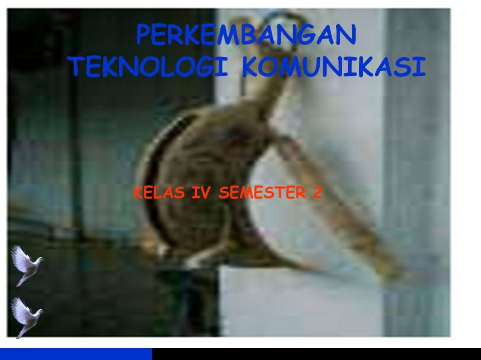 PERKEMBANGAN TEKNOLOGI KOMUNIKASI KELAS IV SEMESTER 2