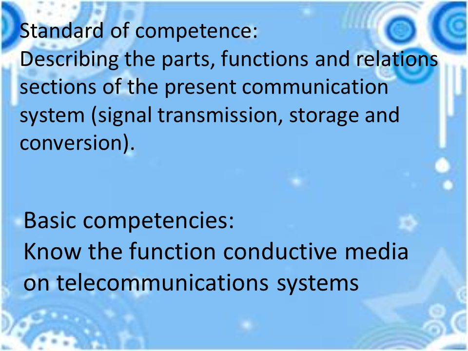 Standard of competence: Describing the parts, functions and relations sections of the present communication system (signal transmission, storage and conversion).