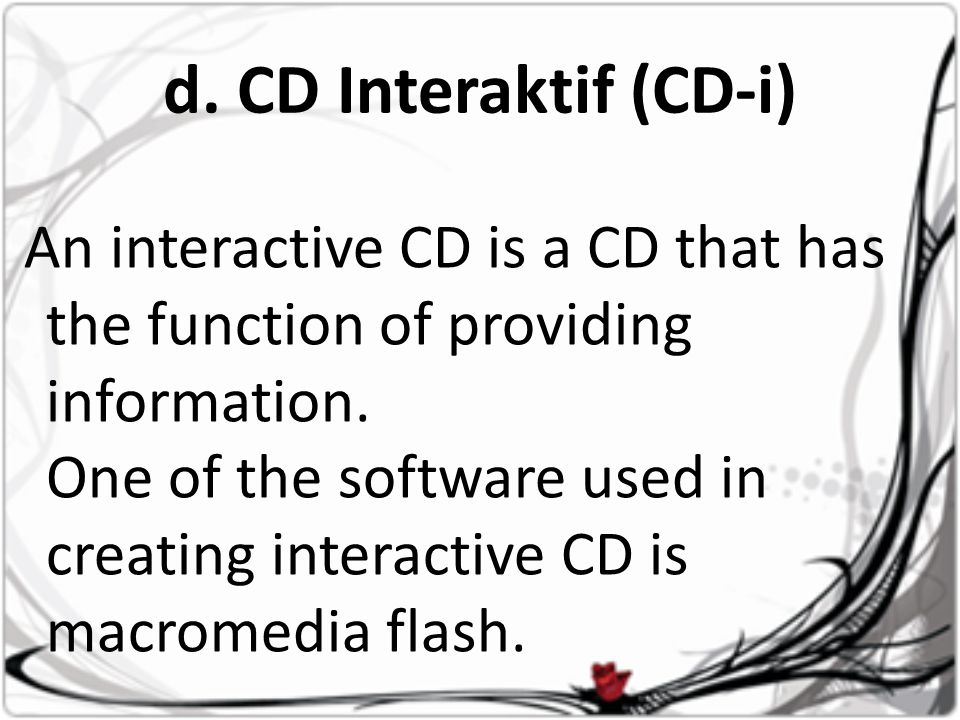 d. CD Interaktif (CD-i) An interactive CD is a CD that has the function of providing information. One of the software used in creating interactive CD