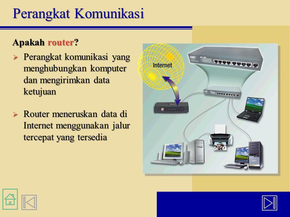 Perangkat Komunikasi Apakah router?  Perangkat komunikasi yang menghubungkan komputer dan mengirimkan data ketujuan  Router meneruskan data di Inter