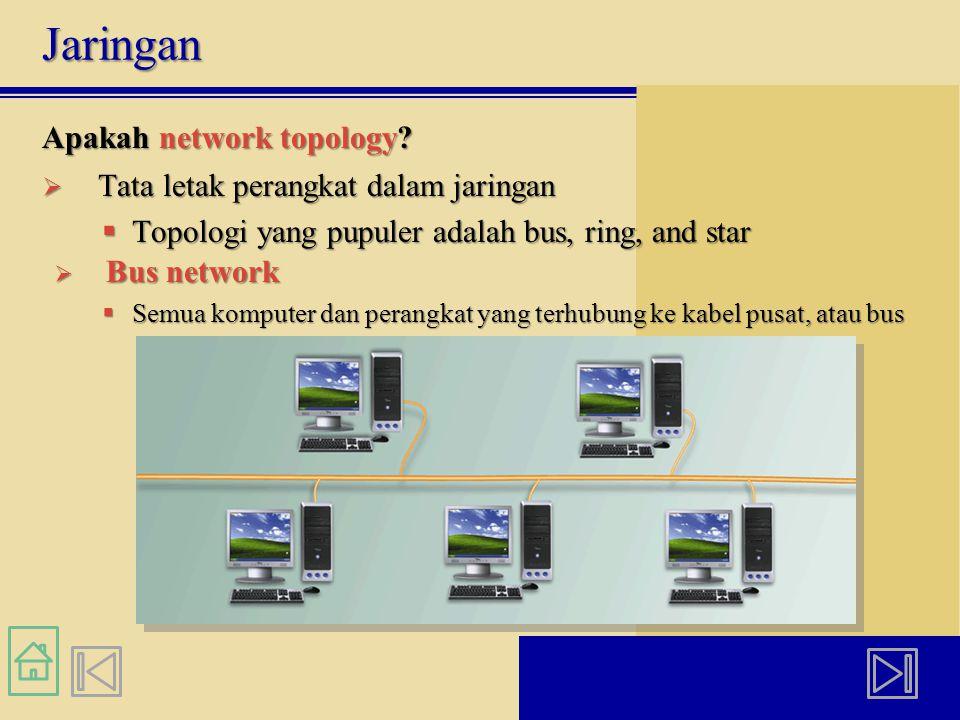 Jaringan  Tata letak perangkat dalam jaringan  Topologi yang pupuler adalah bus, ring, and star  Bus network  Semua komputer dan perangkat yang terhubung ke kabel pusat, atau bus Apakah network topology
