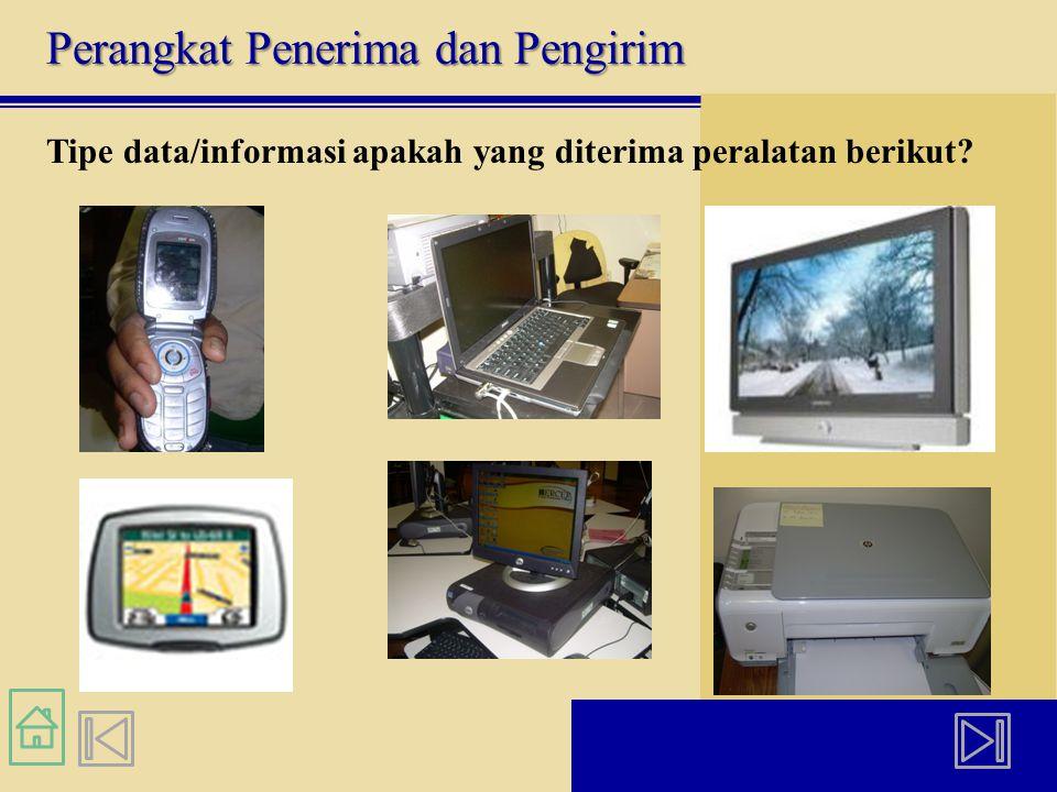 Perangkat Penerima dan Pengirim Tipe data/informasi apakah yang diterima peralatan berikut