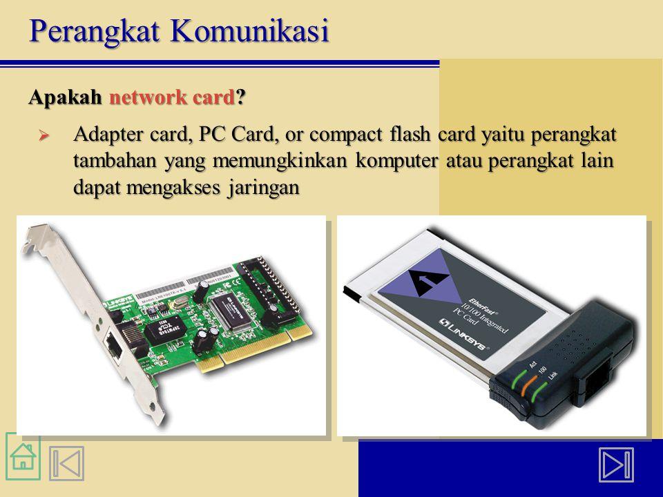 Perangkat Komunikasi Apakah network card?  Adapter card, PC Card, or compact flash card yaitu perangkat tambahan yang memungkinkan komputer atau pera