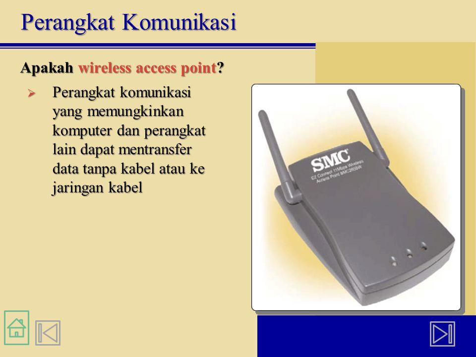 Perangkat Komunikasi Apakah wireless access point?  Perangkat komunikasi yang memungkinkan komputer dan perangkat lain dapat mentransfer data tanpa k