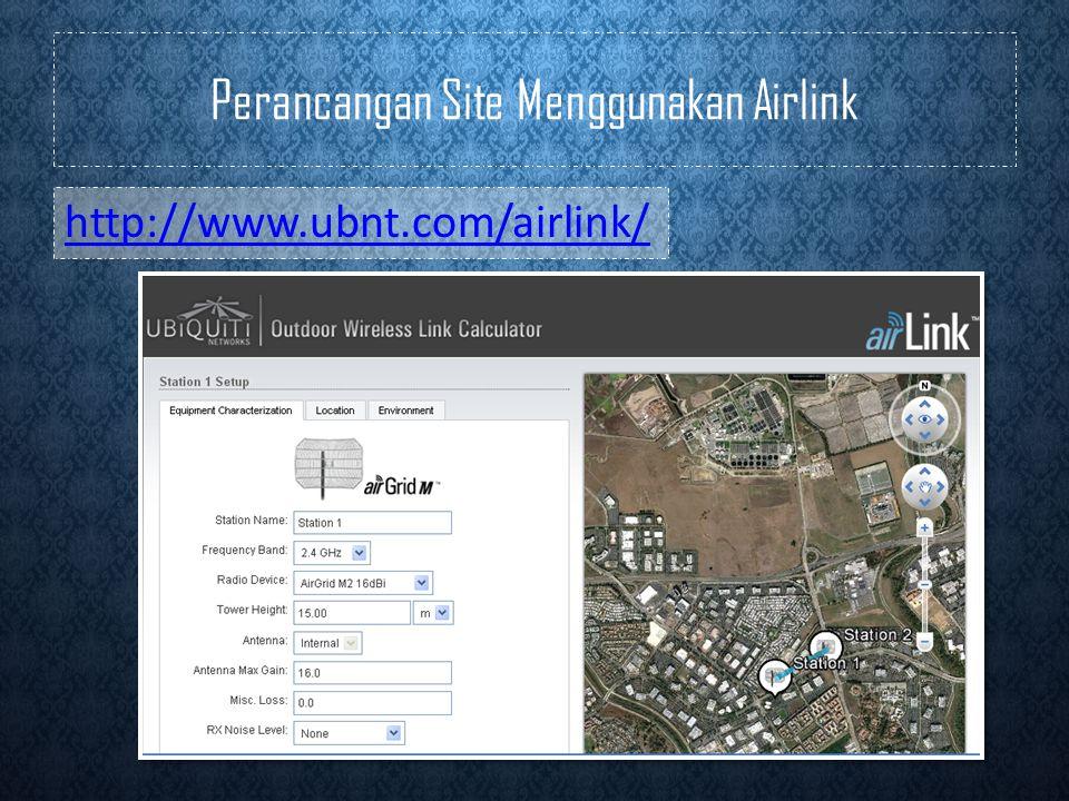 Perancangan Site Menggunakan Airlink http://www.ubnt.com/airlink/