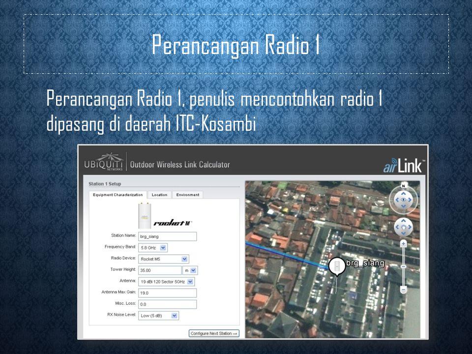 Perancangan Radio 1 Perancangan Radio 1, penulis mencontohkan radio 1 dipasang di daerah ITC-Kosambi