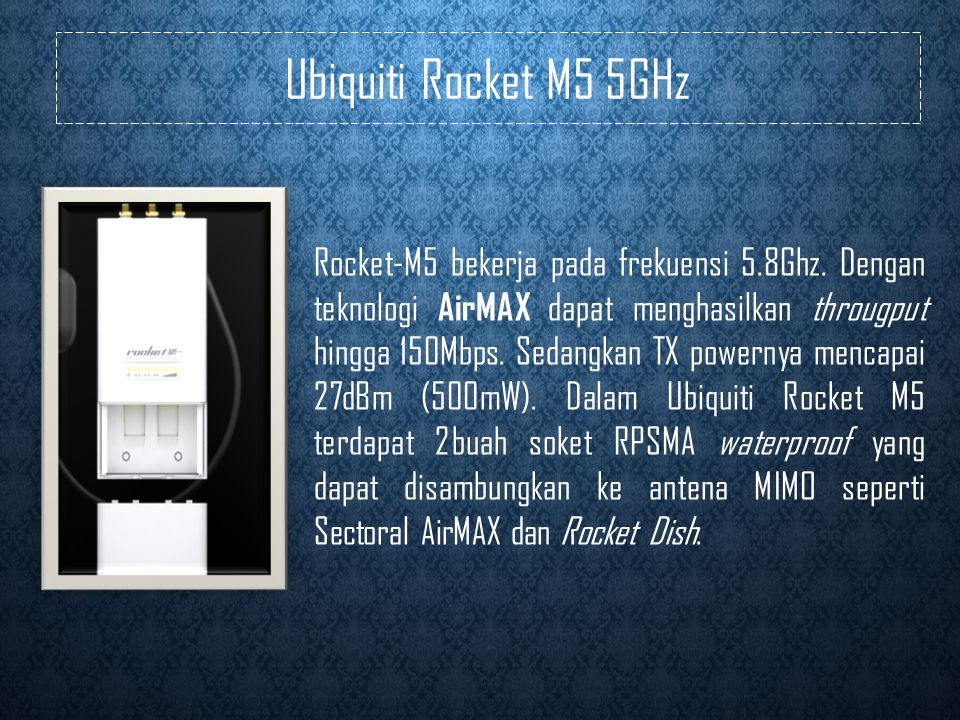 Ubiquiti Rocket M5 5GHz Rocket-M5 bekerja pada frekuensi 5.8Ghz.