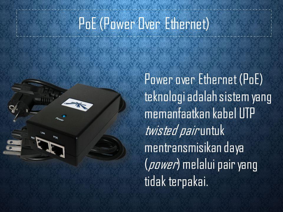 PoE (Power Over Ethernet) Power over Ethernet (PoE) teknologi adalah sistem yang memanfaatkan kabel UTP twisted pair untuk mentransmisikan daya (power) melalui pair yang tidak terpakai.