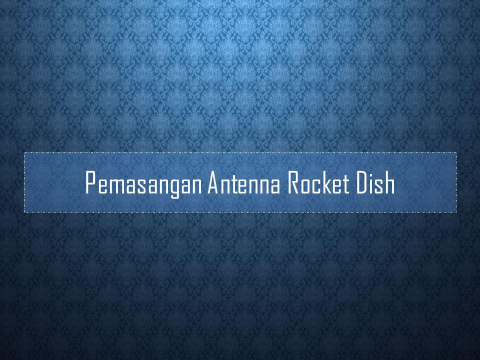 Pemasangan Antenna Rocket Dish
