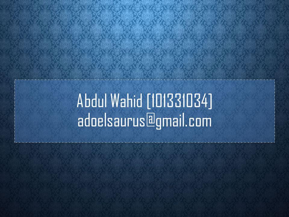 Abdul Wahid [101331034] adoelsaurus@gmail.com