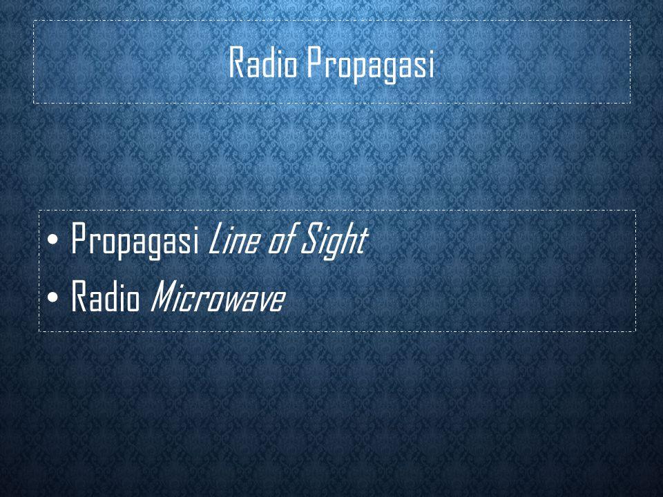 Propagasi Line of Sight • karakteristik propagasi radio dengan frekuensi tinggi • Faktor-faktor yang mempengaruhi :  Radio Horison  Kelengkungan bumi dan efek atmosfer  Jarak Geometris ke horison  Rentang pelayanan yang sebenarnya • Gangguan propagasi Line of Sight