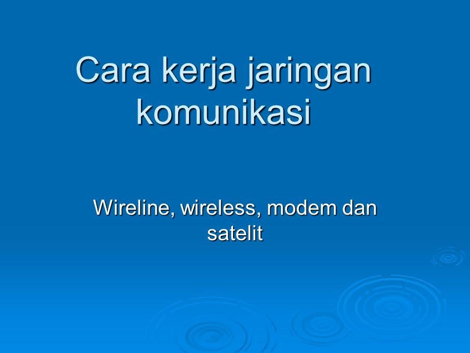 Cara kerja jaringan komunikasi Wireline, wireless, modem dan satelit