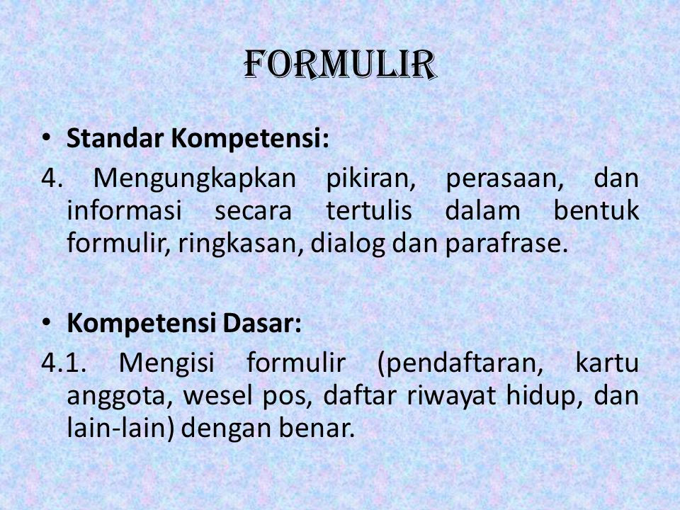 formulir • Standar Kompetensi: 4. Mengungkapkan pikiran, perasaan, dan informasi secara tertulis dalam bentuk formulir, ringkasan, dialog dan parafras