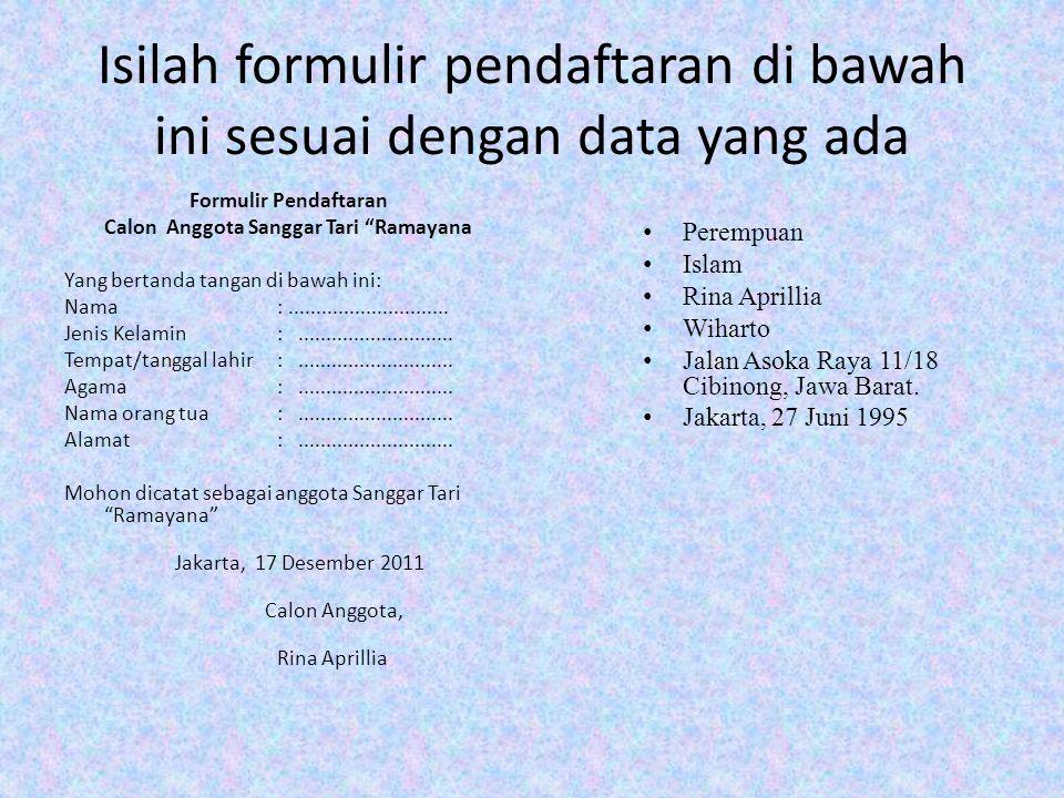 Isilah formulir pendaftaran di bawah ini sesuai dengan data yang ada Formulir Pendaftaran Calon Anggota Sanggar Tari Ramayana Yang bertanda tangan di bawah ini: Nama:.............................
