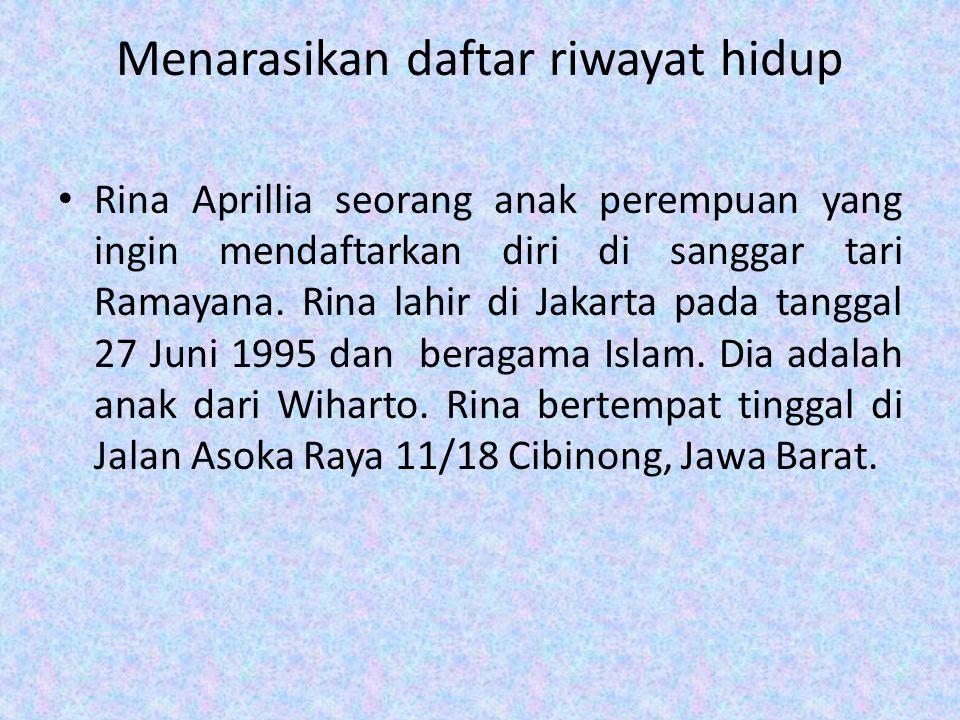 Menarasikan daftar riwayat hidup • Rina Aprillia seorang anak perempuan yang ingin mendaftarkan diri di sanggar tari Ramayana. Rina lahir di Jakarta p