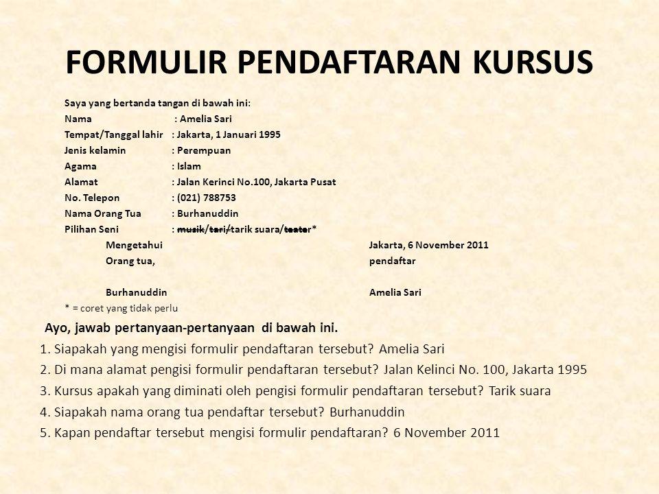 FORMULIR PENDAFTARAN KURSUS Saya yang bertanda tangan di bawah ini: Nama : Amelia Sari Tempat/Tanggal lahir : Jakarta, 1 Januari 1995 Jenis kelamin : Perempuan Agama : Islam Alamat : Jalan Kerinci No.100, Jakarta Pusat No.