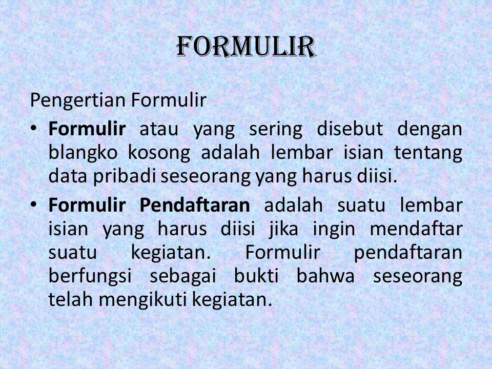 Bagian-bagian Formulir • Ada beberapa bagian dalam formulir: – Data diri; data pribadi seseorang yang meliputi: nama, tempat dan tanggal lahir, jenis kelamin, alamat, no.telepon, agama, dan kewarganegaraan.
