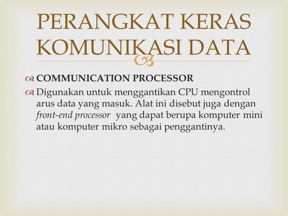   COMMUNICATION PROCESSOR  Digunakan untuk menggantikan CPU mengontrol arus data yang masuk. Alat ini disebut juga dengan front-end processor yang