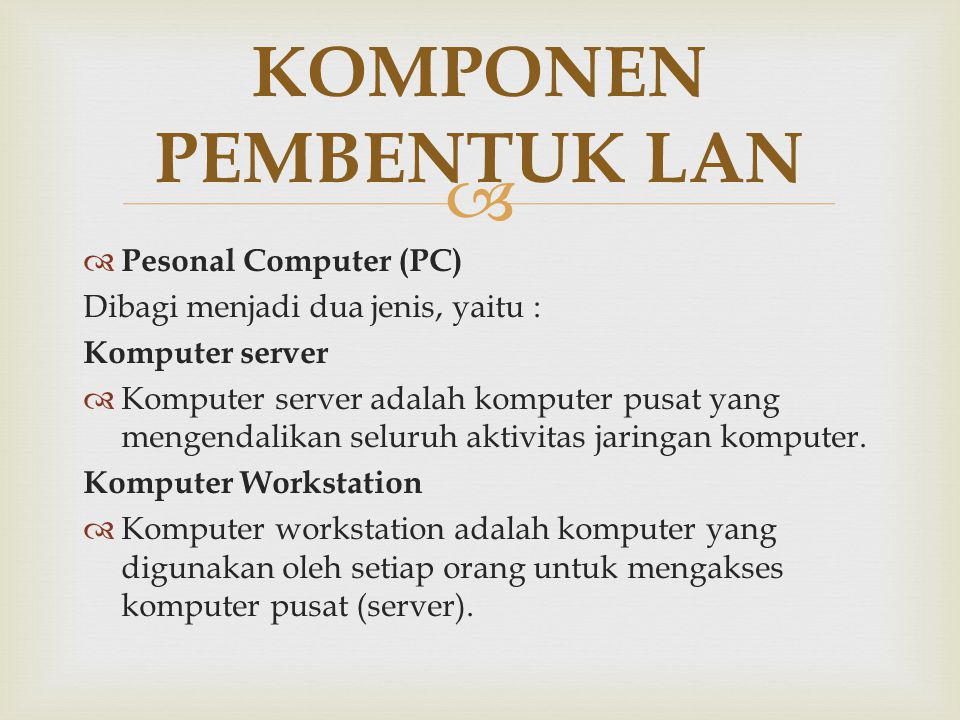   Pesonal Computer (PC) Dibagi menjadi dua jenis, yaitu : Komputer server  Komputer server adalah komputer pusat yang mengendalikan seluruh aktivit