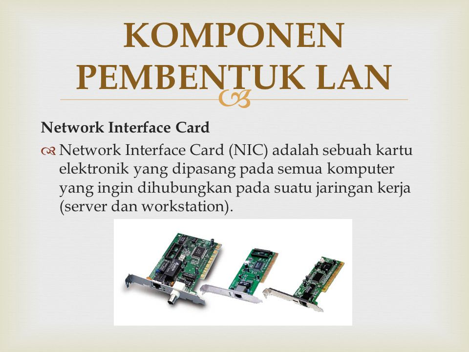  Network Interface Card  Network Interface Card (NIC) adalah sebuah kartu elektronik yang dipasang pada semua komputer yang ingin dihubungkan pada s