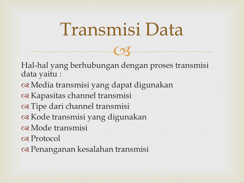  Hal-hal yang berhubungan dengan proses transmisi data yaitu :  Media transmisi yang dapat digunakan  Kapasitas channel transmisi  Tipe dari chann