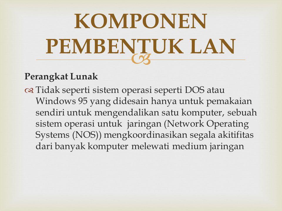  Perangkat Lunak  Tidak seperti sistem operasi seperti DOS atau Windows 95 yang didesain hanya untuk pemakaian sendiri untuk mengendalikan satu komp