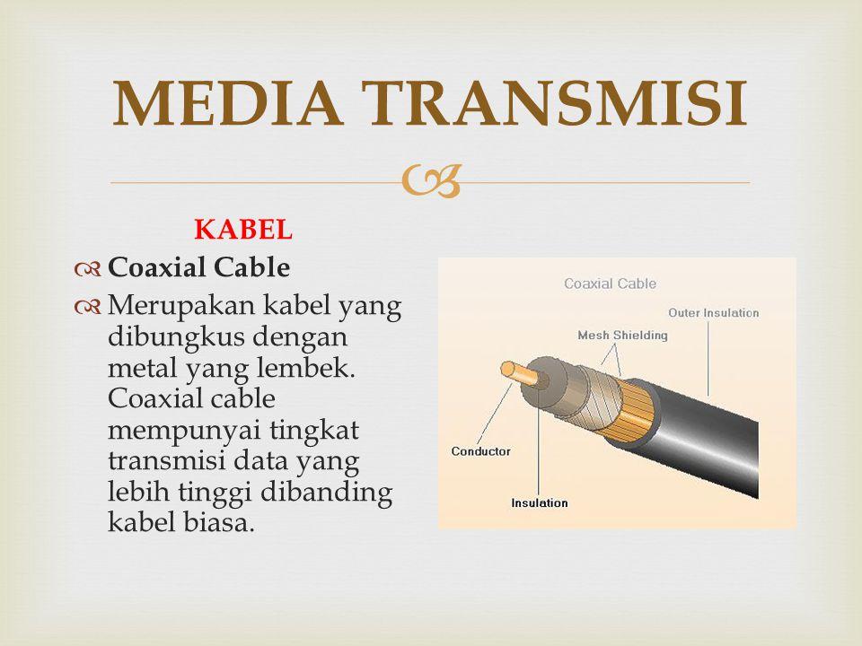  MEDIA TRANSMISI KABEL  Coaxial Cable  Merupakan kabel yang dibungkus dengan metal yang lembek. Coaxial cable mempunyai tingkat transmisi data yang