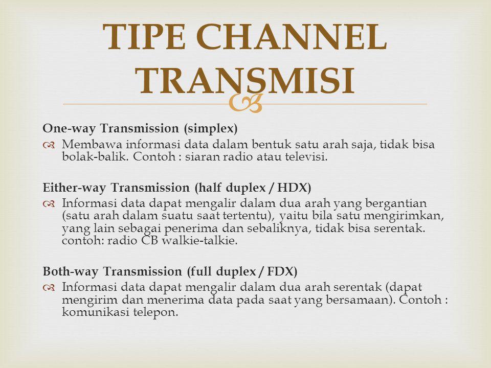  One-way Transmission (simplex)  Membawa informasi data dalam bentuk satu arah saja, tidak bisa bolak-balik. Contoh : siaran radio atau televisi. Ei