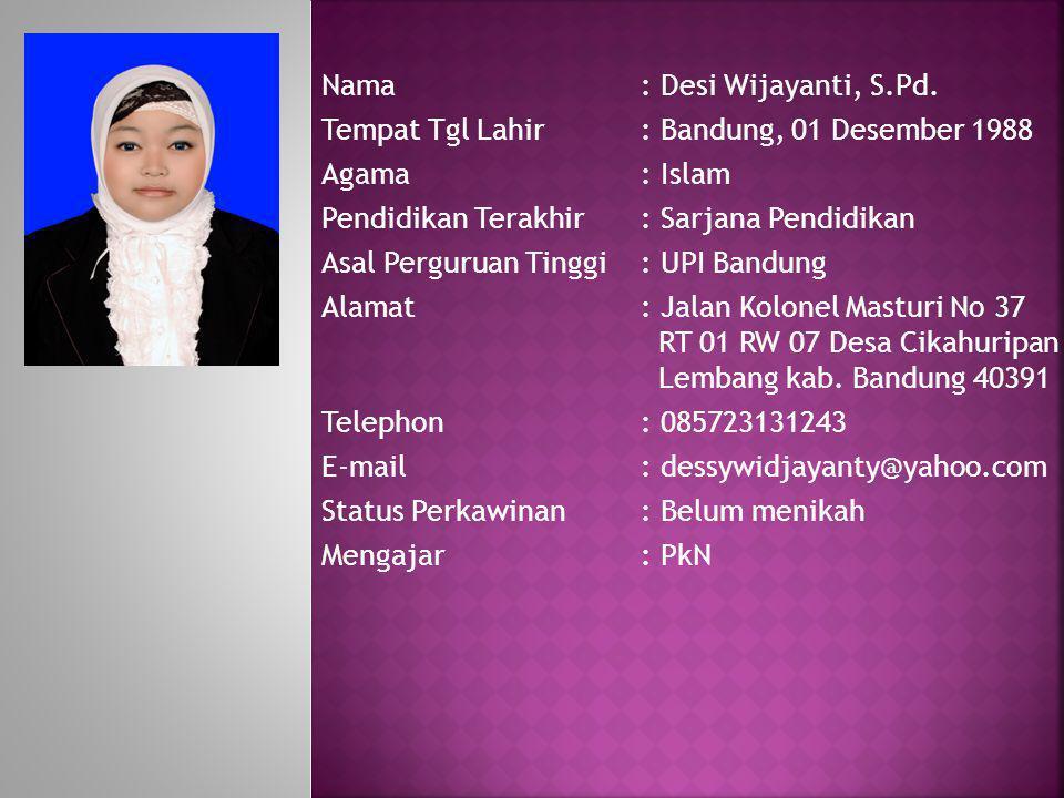 Nama: Desi Wijayanti, S.Pd. Tempat Tgl Lahir: Bandung, 01 Desember 1988 Agama : Islam Pendidikan Terakhir: Sarjana Pendidikan Asal Perguruan Tinggi :