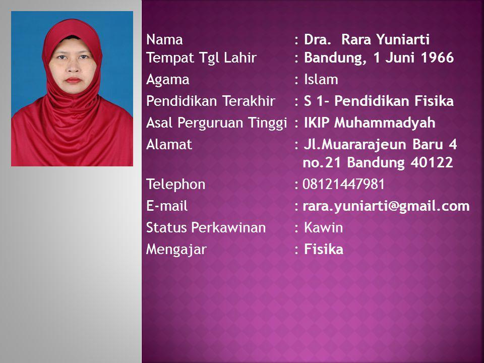 Nama: Dra. Rara Yuniarti Tempat Tgl Lahir: Bandung, 1 Juni 1966 Agama: Islam Pendidikan Terakhir: S 1- Pendidikan Fisika Asal Perguruan Tinggi : IKIP
