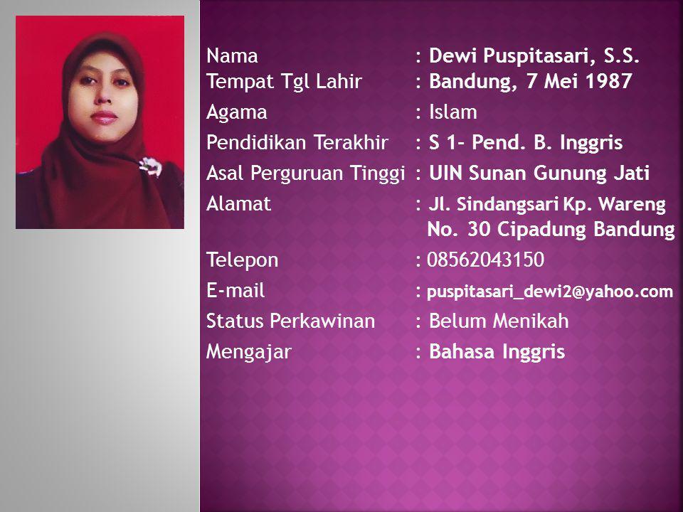 Nama: Dewi Puspitasari, S.S. Tempat Tgl Lahir: Bandung, 7 Mei 1987 Agama: Islam Pendidikan Terakhir: S 1- Pend. B. Inggris Asal Perguruan Tinggi : UIN