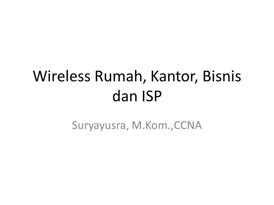 Wireless Rumah, Kantor, Bisnis dan ISP Suryayusra, M.Kom.,CCNA