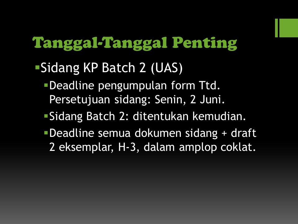 Tanggal-Tanggal Penting  Sidang KP Batch 2 (UAS)  Deadline pengumpulan form Ttd.