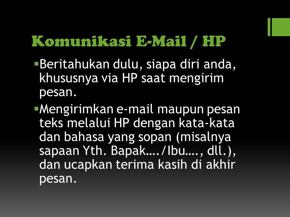 Komunikasi E-Mail / HP  Beritahukan dulu, siapa diri anda, khususnya via HP saat mengirim pesan.