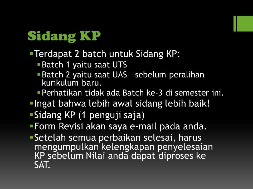 Sidang KP  Terdapat 2 batch untuk Sidang KP:  Batch 1 yaitu saat UTS  Batch 2 yaitu saat UAS – sebelum peralihan kurikulum baru.
