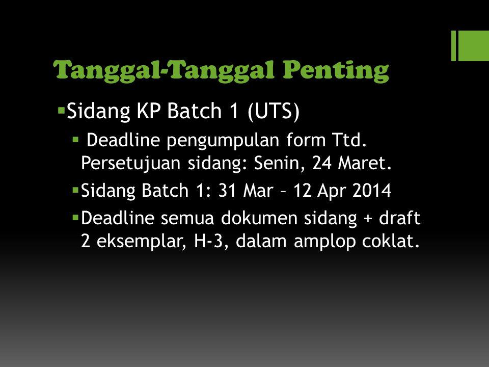 Tanggal-Tanggal Penting  Sidang KP Batch 1 (UTS)  Deadline pengumpulan form Ttd.