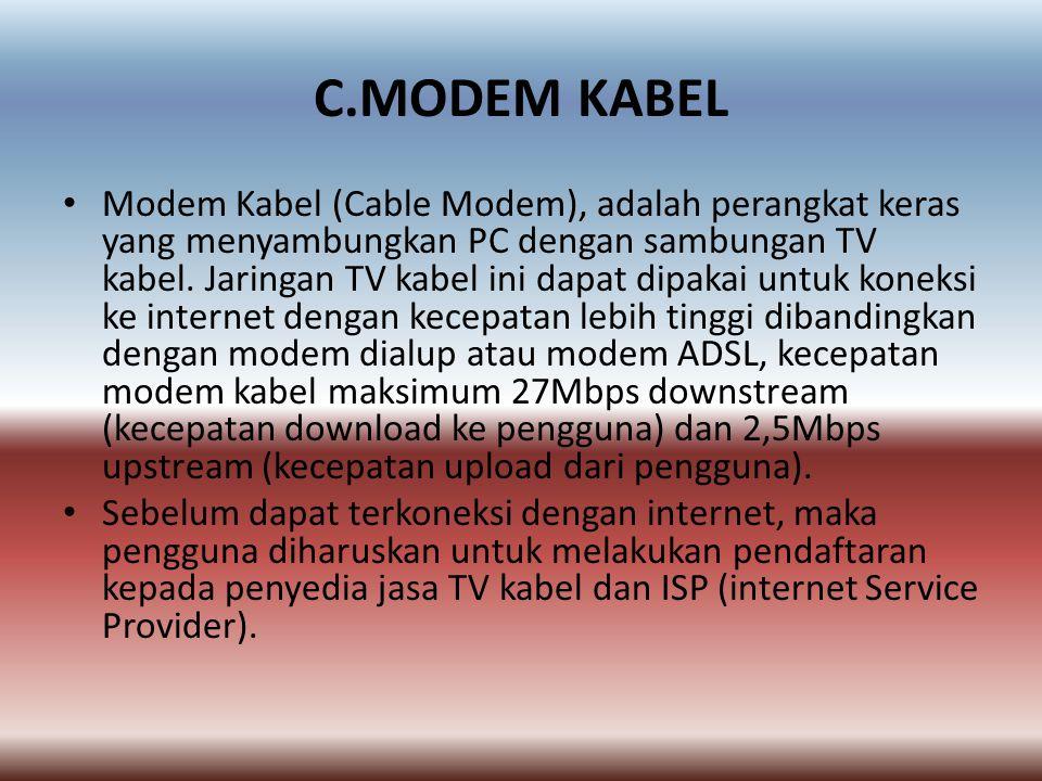C.MODEM KABEL • Modem Kabel (Cable Modem), adalah perangkat keras yang menyambungkan PC dengan sambungan TV kabel.