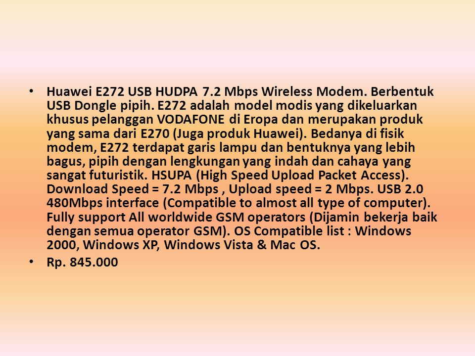 • Huawei E272 USB HUDPA 7.2 Mbps Wireless Modem. Berbentuk USB Dongle pipih.