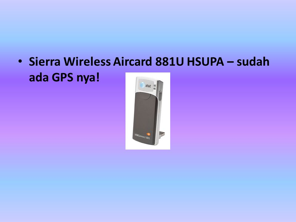 • Sierra Wireless Aircard 881U HSUPA – sudah ada GPS nya!