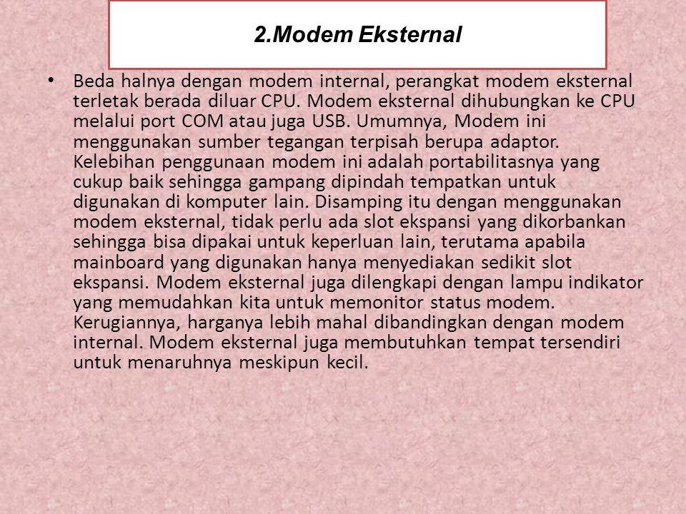 2.Modem Eksternal • Beda halnya dengan modem internal, perangkat modem eksternal terletak berada diluar CPU.