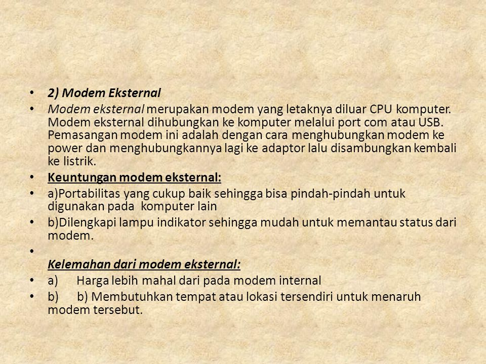 • 2) Modem Eksternal • Modem eksternal merupakan modem yang letaknya diluar CPU komputer.